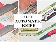 What is the OTF Automatic Knife Benefits of buying OTF Automatic Knife