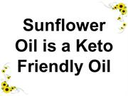 Sunflower oil is a Keto friendly oil