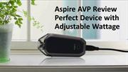 Aspire AVP Review Perfect Device with Adjustable Wattage