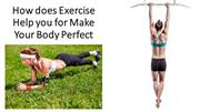 How does Exercise Help you for Make Your Body Perfect