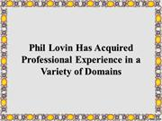 Phil Lovin Has Acquired Professional Experience in Variety of Domains