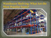 Warehouse Shelving: What Are the Most Popular Types?