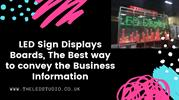 LED Sign Displays Boards, The Best way to convey the Business Informat