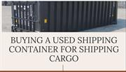 BUYING A USED SHIPPING CONTAINER FOR SHIPPING CARGO Port Shipping
