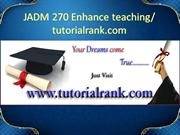 JADM 270 Enhance teaching--tutorialrank