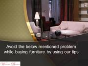 Avoid the below mentioned problem while buying furniture by using our