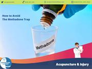 How to Avoid the Methadone Trap
