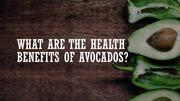 Significance Health Benefits of Avocados