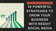 05 Powerful Strategies To Grow Your Business With Reddit Social Media