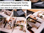 Professional Photographer Surrey with extensive experience in telling