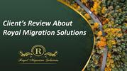 Client Review's About Royal Migration Solutions