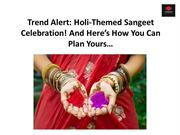 Holi-Themed Sangeet Celebration! And Here's How You Can Plan Yours…