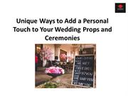 Unique Ways to Add a Personal Touch to Your Wedding Props and Ceremoni