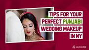 Tips For Your Perfect Punjabi Wedding Makeup in NY