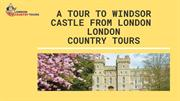 A Tour to Windsor Castle from London – London Country Tours