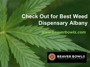 Check Out for Best Weed Dispensary Albany - www.beaverbowls.com
