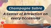Champagne Saber | Exquisite Art of Uncorking the Champagne Bottle