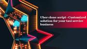 Uber clone script - Customized solution for your taxi service business