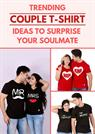 Surprise your Soulmate by Gifting Her these Top Couple T-Shirts