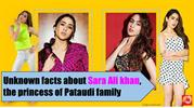 Unknown facts about Sara Ali khan, the princess of Pataudi family