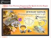 Submit Your Precious Ornaments For Quick Jewelry Repair Las Vegas Onli