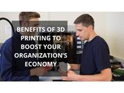 BENEFITS OF 3D PRINTING TO BOOST YOUR ORGANIZATION'S ECONOMY