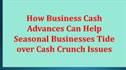 How Business Cash Advances Can Help Seasonal Businesses Tide over Cash