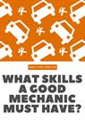 What Skills A Good Mechanic Must Have?