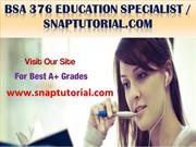 BSA 376 Education Specialist--snaptutorial.com