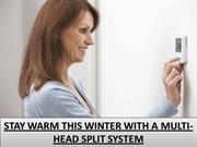 STAY WARM THIS WINTER WITH A MULTI-HEAD SPLIT SYSTEM