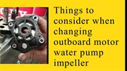 Things to consider when changing outboard motor water pump impeller