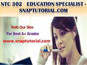 NTC 302   Education Specialist -snaptutorial.com