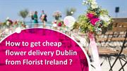 Get cheap flower delivery Dublin from Florist Ireland