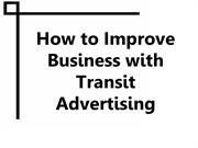How to Improve Business with Transit Advertising