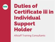 Duties of Certificate iii in Individual Support Holder
