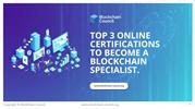 Top 3 Online certifications to Become A Blockchain Specialist