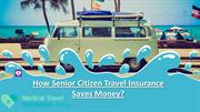 How Senior Citizen Travel Insurance Saves Money?