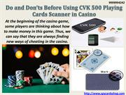 Do and Don'ts Before Using CVK 500 Playing Cards Scanner in Casino