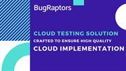 Cloud Testing Solutions To Ensure High Quality Cloud Implementation