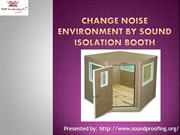 Change Noise Enviroment by Sound Isolation Booth