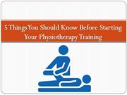 5 Things You Should Know Before Starting Your Physiotherapy Training