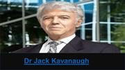 Dr Jack Kavanaugh - Doctors and Reputed Businessmen
