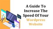 A Guide To Increase The Speed Of Your WordPress Website
