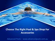 Choose The Right Pool & Spa Shop For Accessories