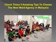 Check These 5 Amazing Tips To Choose The Best Maid Agency in Malaysia