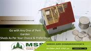 Go with Any One of Pent Garden Sheds As Per Your Choice & Preference