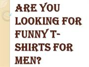 Buy Stylish Funny T Shirts for Men from Our Latest Collection Now!