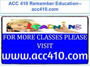 ACC 410 Remember Education--acc410.com
