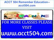 ACCT 504 Remember Education--acct504.com