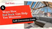 4 Ways How Red Rock Can Help You Minimise Loft Conversion Costs
